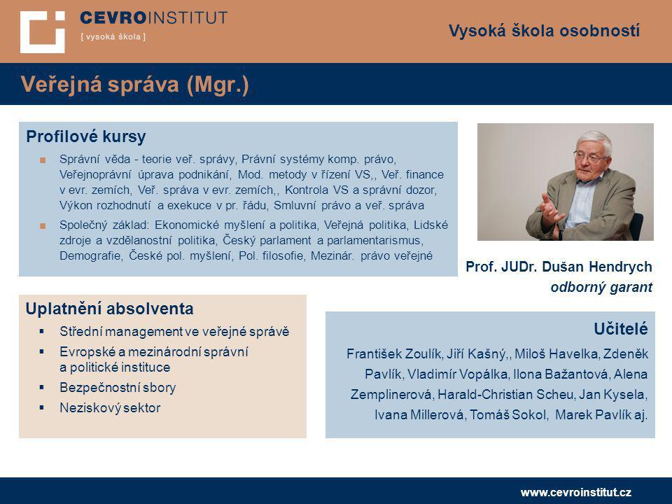 Vysoká škola osobností www.cevroinstitut.cz Veřejná správa (Mgr.) Učitelé František Zoulík, Jiří Kašný,, Miloš Havelka, Zdeněk Pavlík, Vladimír Vopálk