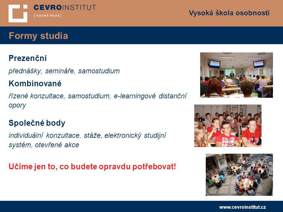 Vysoká škola osobností www.cevroinstitut.cz Formy studia Prezenční přednášky, semináře, samostudium Kombinované řízené konzultace, samostudium, e-lear