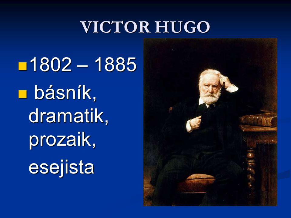 VICTOR HUGO 1802 – 1885 1802 – 1885 básník, dramatik, prozaik, básník, dramatik, prozaik, esejista esejista