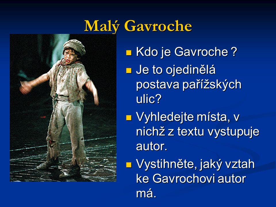Malý Gavroche Kdo je Gavroche .Je to ojedinělá postava pařížských ulic.