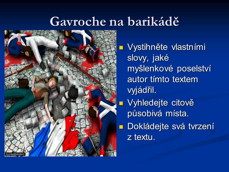 Gavroche na barikádě Vystihněte vlastními slovy, jaké myšlenkové poselství autor tímto textem vyjádřil.