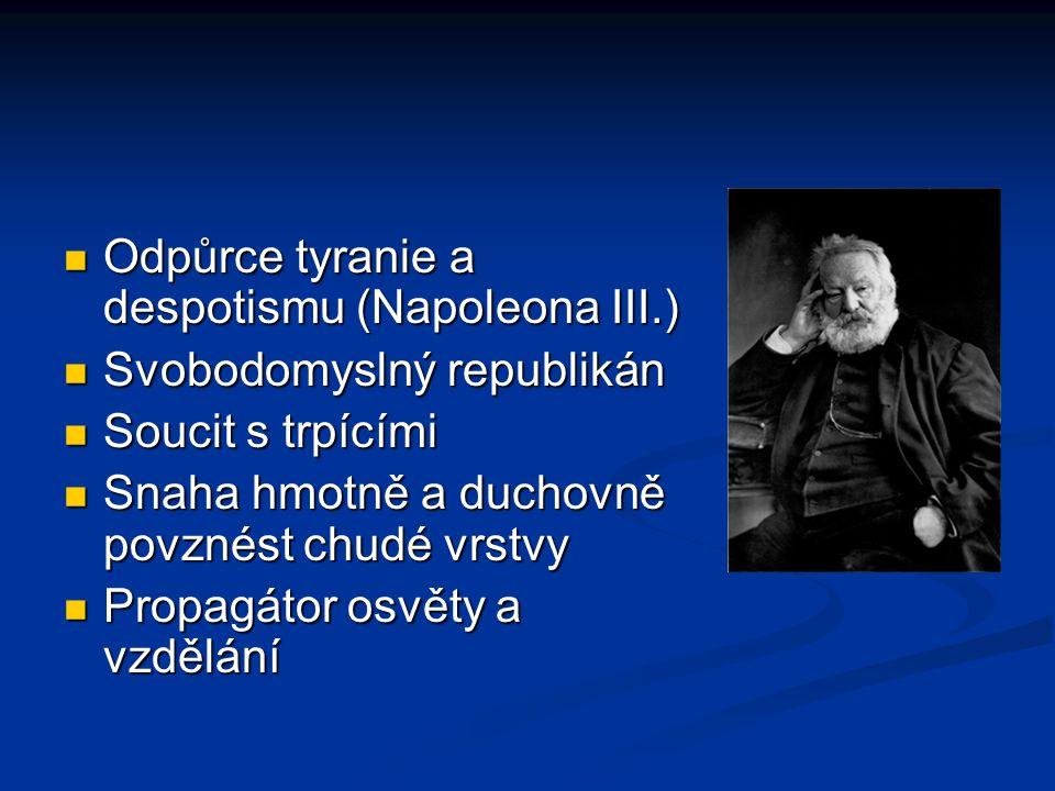 Odpůrce tyranie a despotismu (Napoleona III.) Odpůrce tyranie a despotismu (Napoleona III.) Svobodomyslný republikán Svobodomyslný republikán Soucit s trpícími Soucit s trpícími Snaha hmotně a duchovně povznést chudé vrstvy Snaha hmotně a duchovně povznést chudé vrstvy Propagátor osvěty a vzdělání Propagátor osvěty a vzdělání