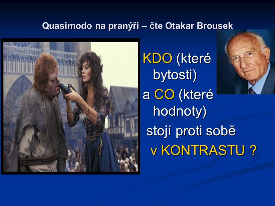 Quasimodo na pranýři – čte Otakar Brousek KDO (které bytosti) a CO (které hodnoty) stojí proti sobě v KONTRASTU ?