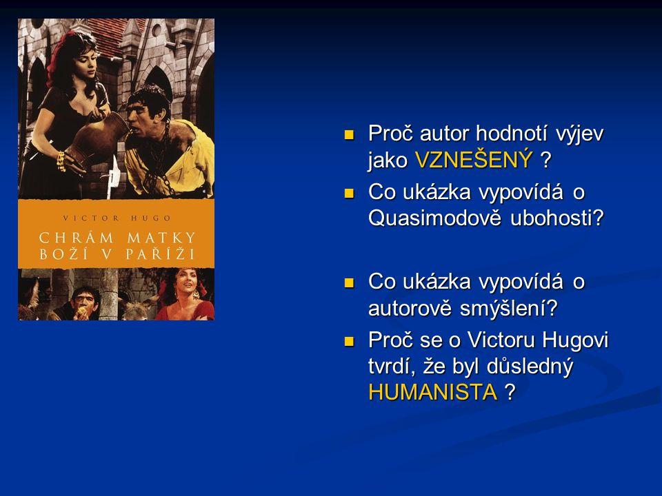 Proč autor hodnotí výjev jako VZNEŠENÝ .Co ukázka vypovídá o Quasimodově ubohosti.