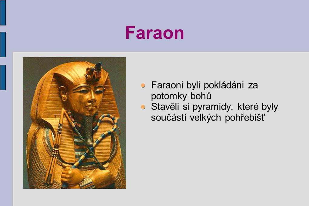 Faraon Faraoni byli pokládáni za potomky bohů Stavěli si pyramidy, které byly součástí velkých pohřebišť