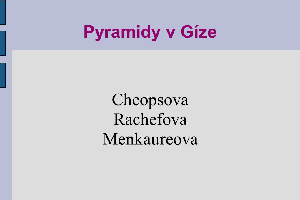 Pyramidy v Gíze Cheopsova Rachefova Menkaureova