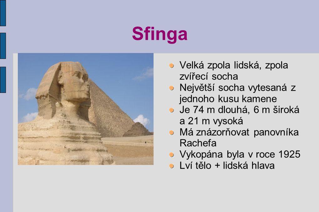 Sfinga Velká zpola lidská, zpola zvířecí socha Největší socha vytesaná z jednoho kusu kamene Je 74 m dlouhá, 6 m široká a 21 m vysoká Má znázorňovat p