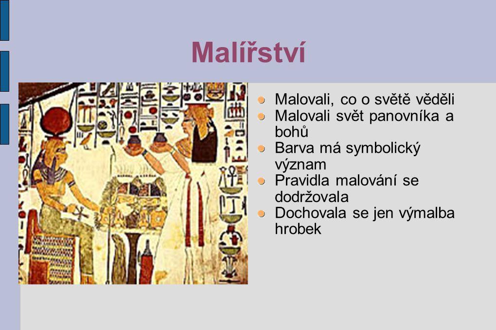 Malířství Malovali, co o světě věděli Malovali svět panovníka a bohů Barva má symbolický význam Pravidla malování se dodržovala Dochovala se jen výmal