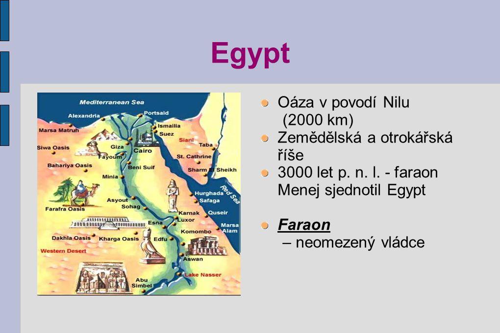 Egypt Oáza v povodí Nilu (2000 km) Zemědělská a otrokářská říše 3000 let p. n. l. - faraon Menej sjednotil Egypt Faraon – neomezený vládce