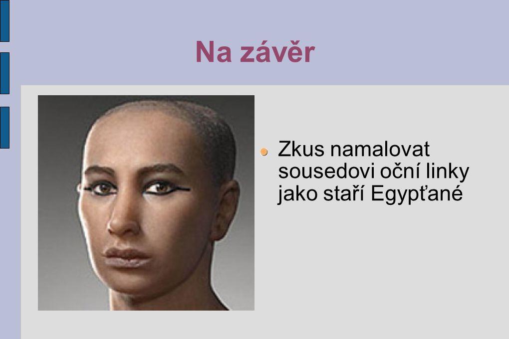 Na závěr Zkus namalovat sousedovi oční linky jako staří Egypťané