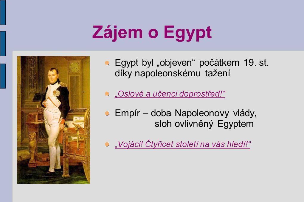 """Zájem o Egypt Egypt byl """"objeven"""" počátkem 19. st. díky napoleonskému tažení """"Oslové a učenci doprostřed!"""" Empír – doba Napoleonovy vlády, sloh ovlivn"""