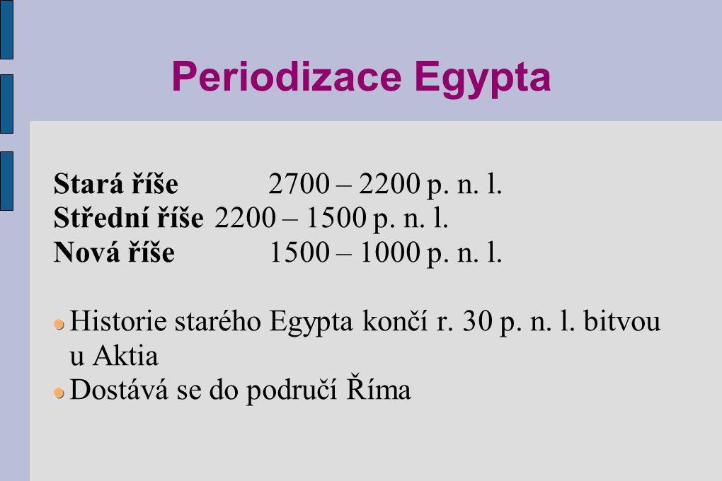 Periodizace Egypta Stará říše2700 – 2200 p. n. l. Střední říše2200 – 1500 p. n. l. Nová říše1500 – 1000 p. n. l. Historie starého Egypta končí r. 30 p