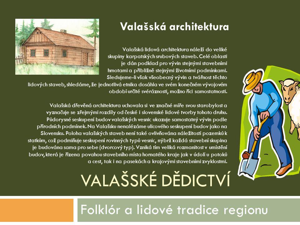VALAŠSKÉ DĚDICTVÍ Folklór a lidové tradice regionu Valašská lidová architektura náleží do veliké skupiny karpatských srubových staveb. Celé oblasti je