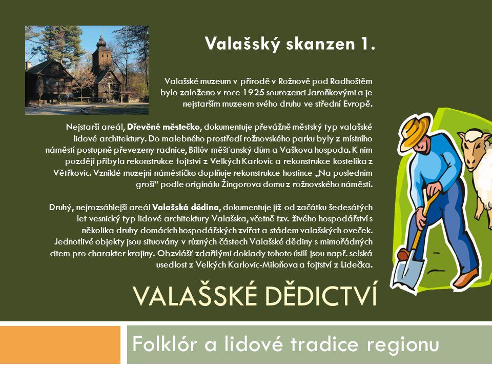 VALAŠSKÉ DĚDICTVÍ Folklór a lidové tradice regionu Valašské muzeum v přírodě v Rožnově pod Radhoštěm bylo založeno v roce 1925 sourozenci Jaroňkovými