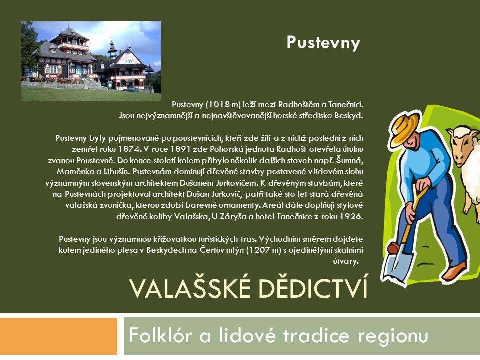 VALAŠSKÉ DĚDICTVÍ Folklór a lidové tradice regionu Pustevny (1018 m) leží mezi Radhoštěm a Tanečnicí. Jsou nejvýznamnější a nejnavštěvovanější horské