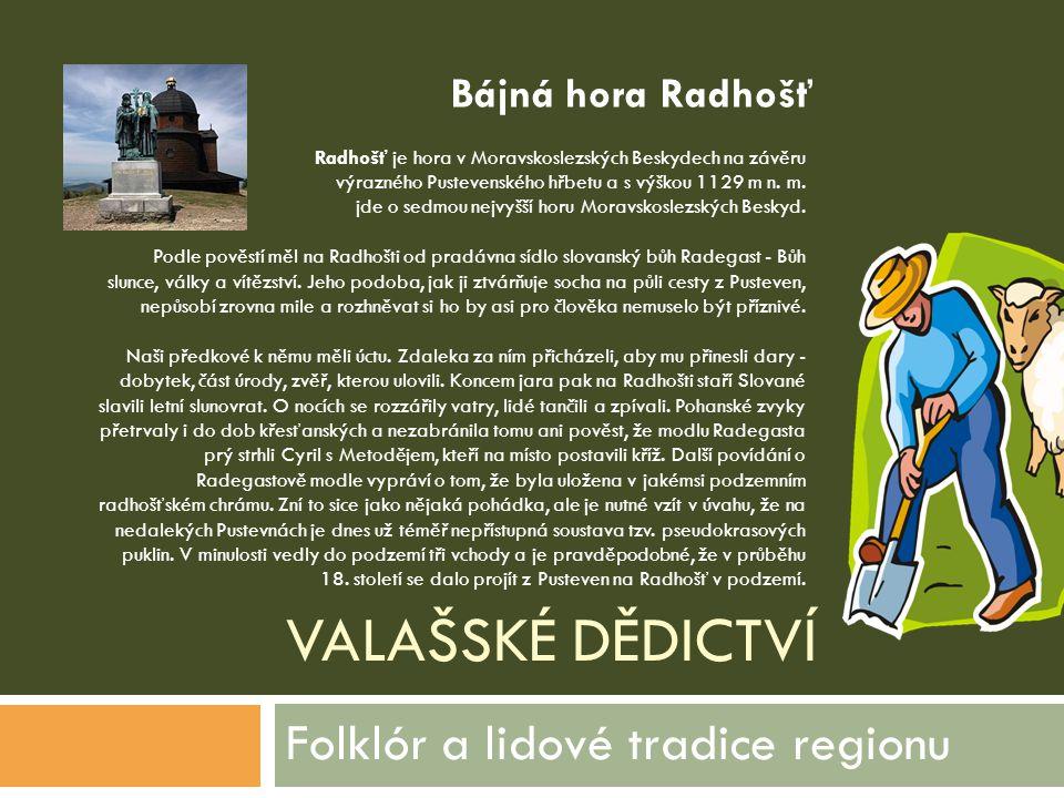 VALAŠSKÉ DĚDICTVÍ Folklór a lidové tradice regionu Radhošť je hora v Moravskoslezských Beskydech na závěru výrazného Pustevenského hřbetu a s výškou 1