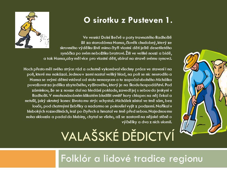VALAŠSKÉ DĚDICTVÍ Folklór a lidové tradice regionu Ve vesnici Dolní Bečvě u paty travnatého Radhoště žil za starodávna Hansa, člověk chudobný, který z