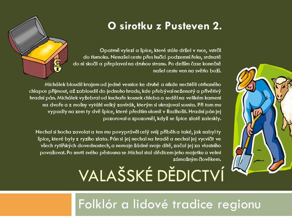 VALAŠSKÉ DĚDICTVÍ Folklór a lidové tradice regionu Opatrně vylezl a špice, které stále držel v ruce, vstrčil do tlumoku. Nenašel cestu přes hučící pod