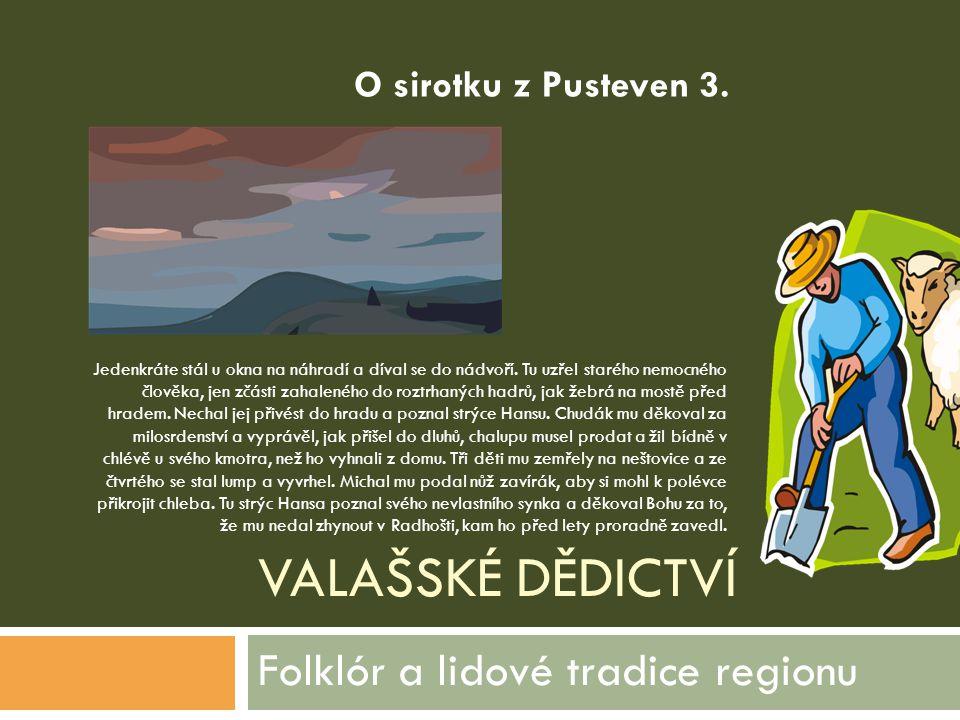 VALAŠSKÉ DĚDICTVÍ Folklór a lidové tradice regionu Jedenkráte stál u okna na náhradí a díval se do nádvoří. Tu uzřel starého nemocného člověka, jen zč