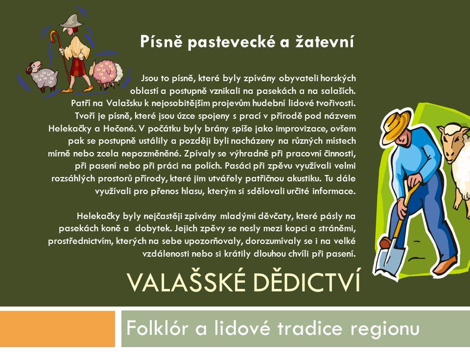VALAŠSKÉ DĚDICTVÍ Folklór a lidové tradice regionu Jsou to písně, které byly zpívány obyvateli horských oblastí a postupně vznikali na pasekách a na s