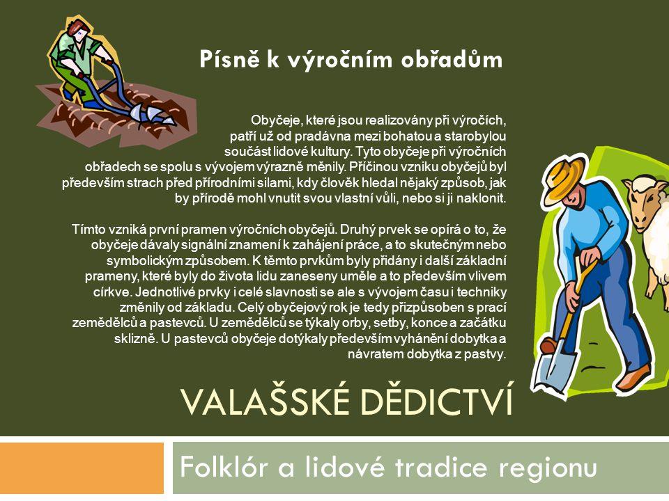 VALAŠSKÉ DĚDICTVÍ Folklór a lidové tradice regionu Obyčeje, které jsou realizovány při výročích, patří už od pradávna mezi bohatou a starobylou součás