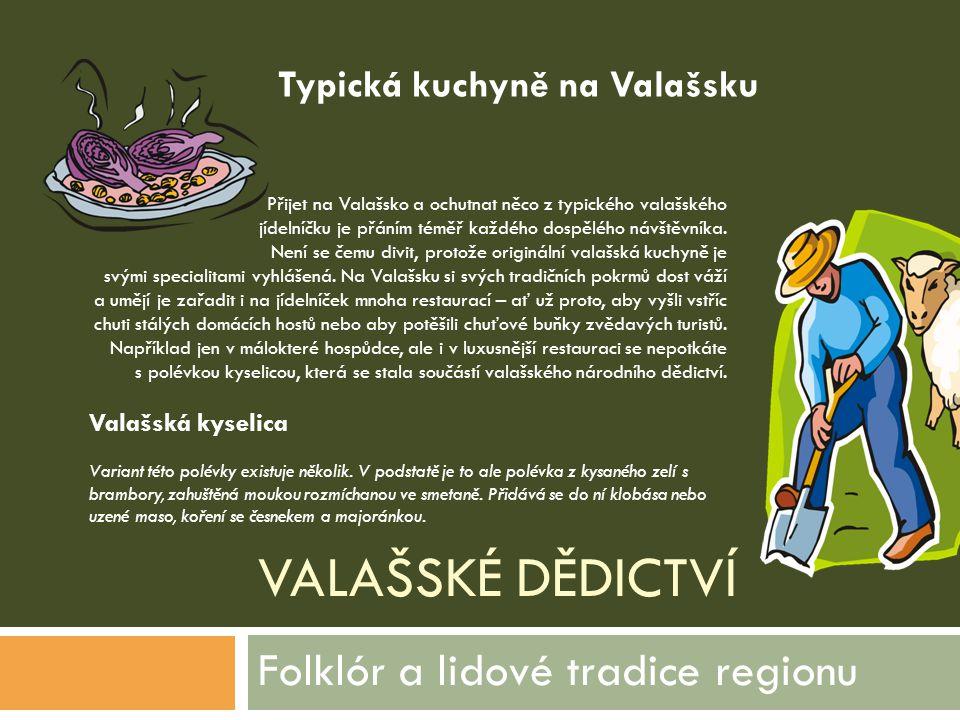 VALAŠSKÉ DĚDICTVÍ Folklór a lidové tradice regionu Přijet na Valašsko a ochutnat něco z typického valašského jídelníčku je přáním téměř každého dospěl
