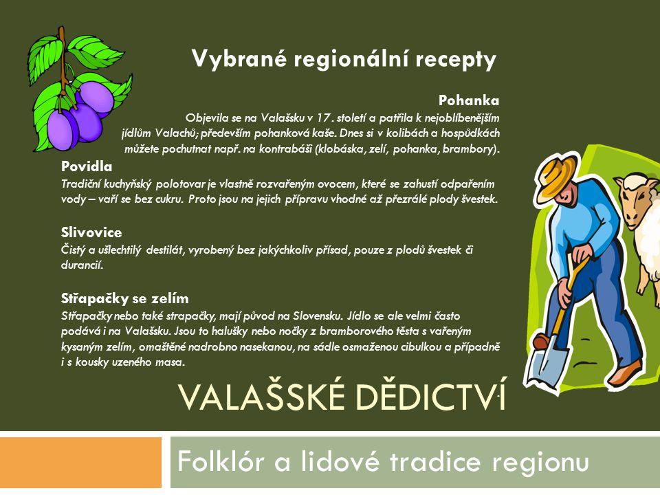 VALAŠSKÉ DĚDICTVÍ Folklór a lidové tradice regionu Pohanka Objevila se na Valašsku v 17. století a patřila k nejoblíbenějším jídlům Valachů; především