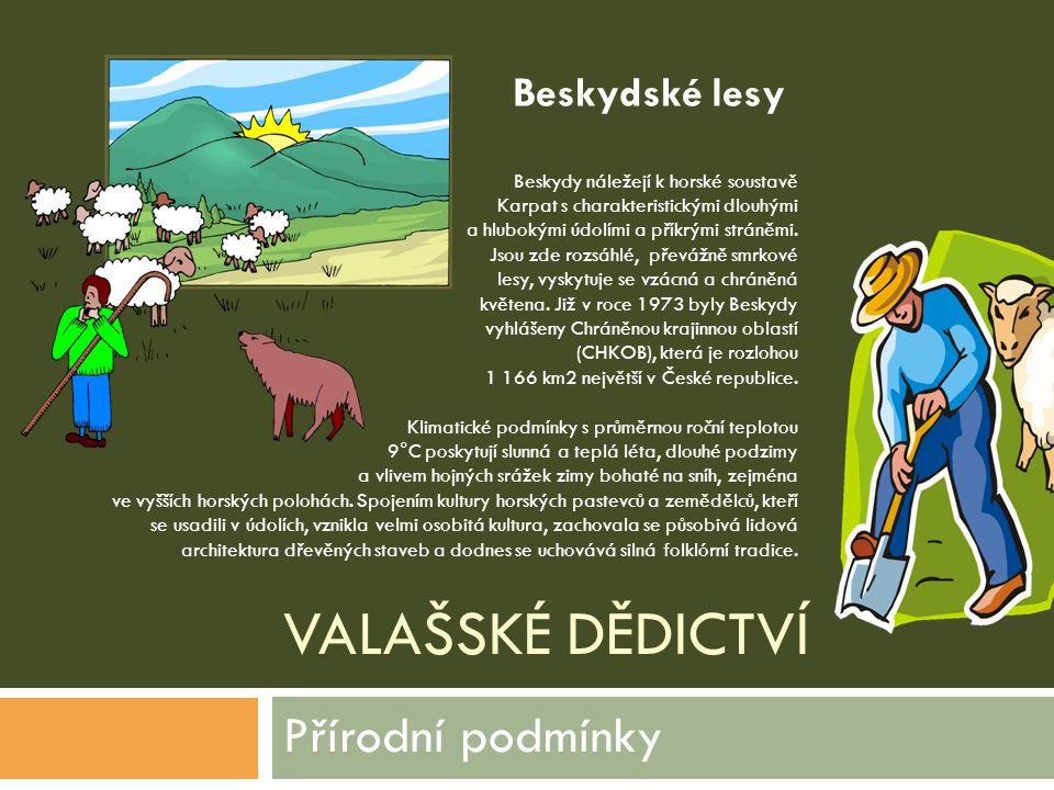 VALAŠSKÉ DĚDICTVÍ Přírodní podmínky Beskydy náležejí k horské soustavě Karpat s charakteristickými dlouhými a hlubokými údolími a příkrými stráněmi. J