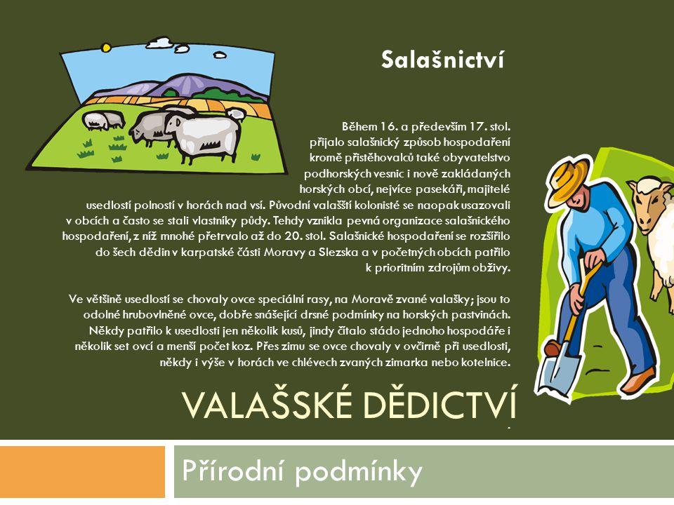 VALAŠSKÉ DĚDICTVÍ Přírodní podmínky Během 16. a především 17. stol. přijalo salašnický způsob hospodaření kromě přistěhovalců také obyvatelstvo podhor