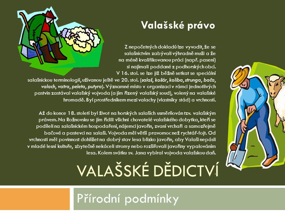VALAŠSKÉ DĚDICTVÍ Přírodní podmínky Z nepočetných dokladů lze vyvodit, že se salašnictvím zabývali výhradně muži a že na méně kvalifikovanou práci (na