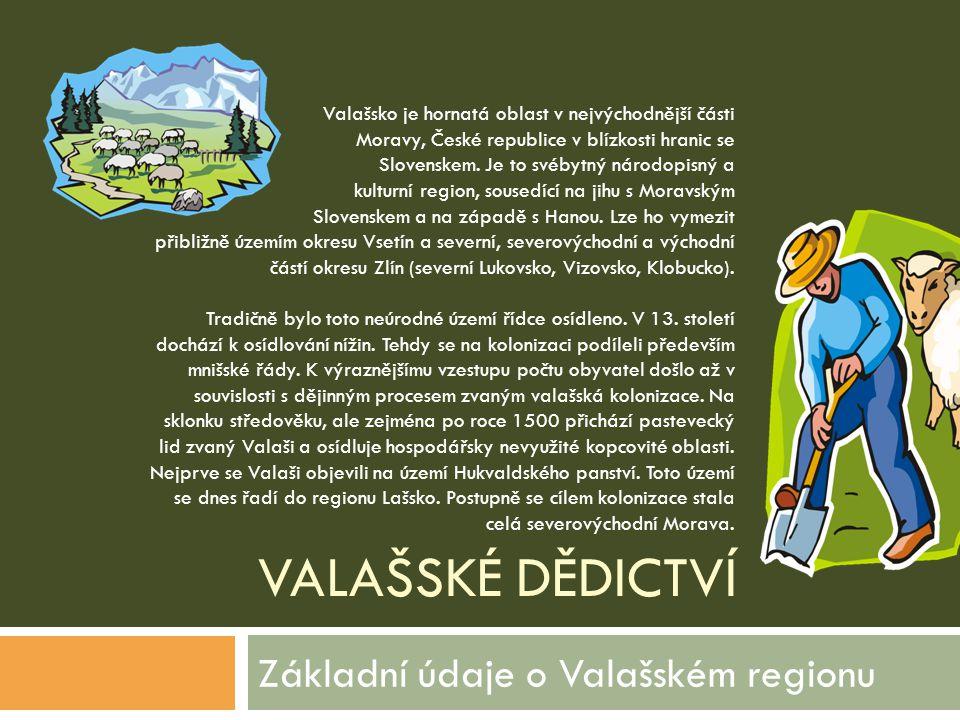 VALAŠSKÉ DĚDICTVÍ Základní údaje o Valašském regionu Valašsko je hornatá oblast v nejvýchodnější části Moravy, České republice v blízkosti hranic se S