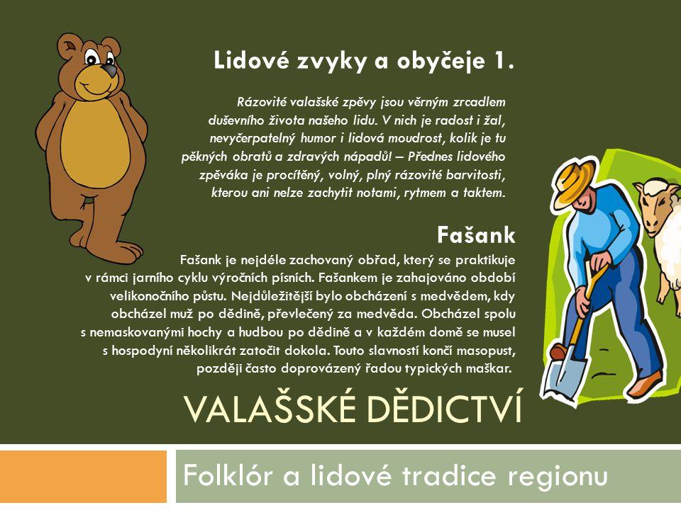 VALAŠSKÉ DĚDICTVÍ Folklór a lidové tradice regionu Fašank Fašank je nejdéle zachovaný obřad, který se praktikuje v rámci jarního cyklu výročních písní