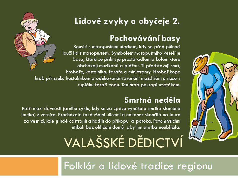VALAŠSKÉ DĚDICTVÍ Folklór a lidové tradice regionu Pochovávání basy Souvisí s masopustním úterkem, kdy se před půlnocí loučí lid s masopustem. Symbole