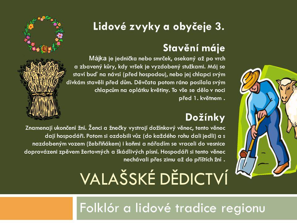 VALAŠSKÉ DĚDICTVÍ Folklór a lidové tradice regionu Stavění máje Májka je jednička nebo smrček, osekaný až po vrch a zbavený kůry, kdy vršek je vyzdobe