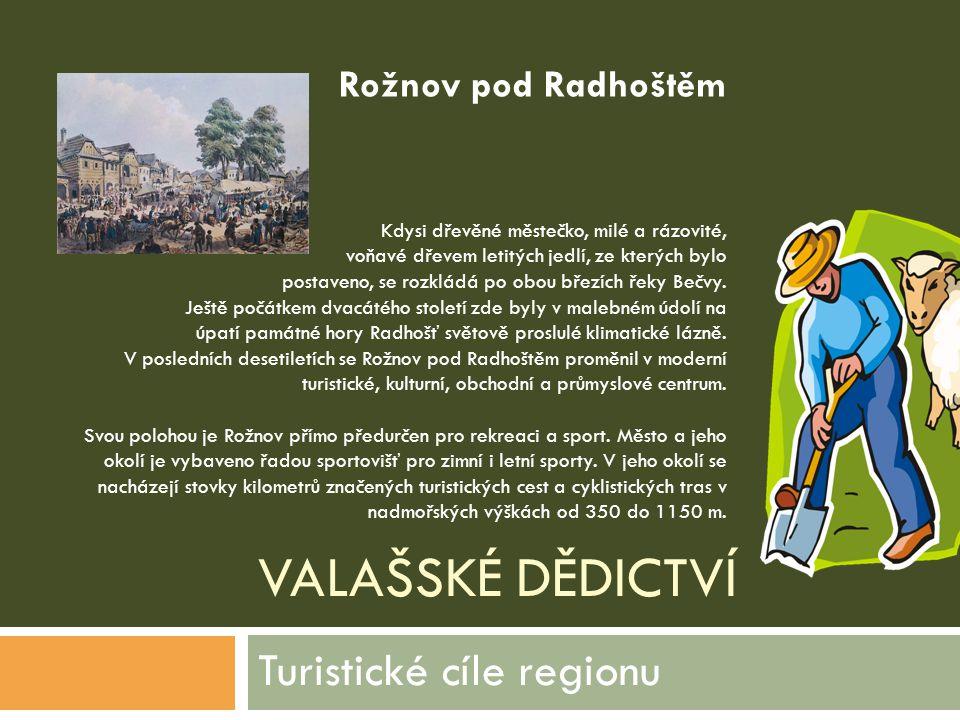 VALAŠSKÉ DĚDICTVÍ Turistické cíle regionu Kdysi dřevěné městečko, milé a rázovité, voňavé dřevem letitých jedlí, ze kterých bylo postaveno, se rozklád