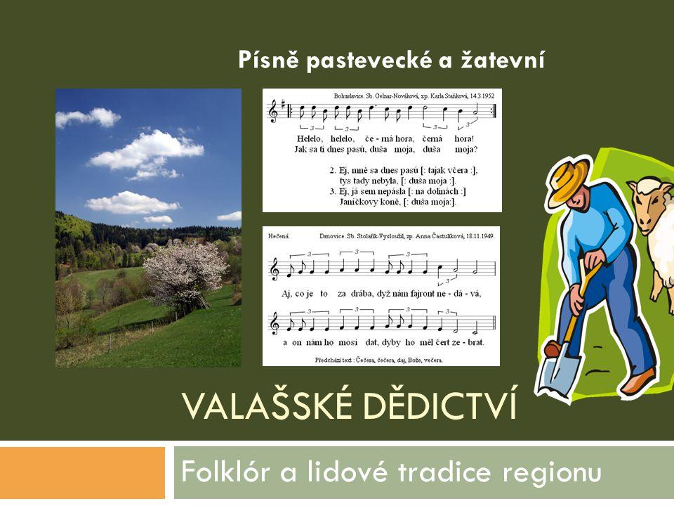 VALAŠSKÉ DĚDICTVÍ Folklór a lidové tradice regionu Písně pastevecké a žatevní