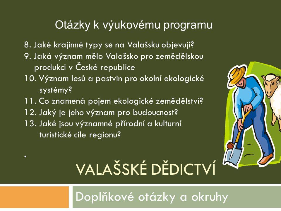 VALAŠSKÉ DĚDICTVÍ Doplňkové otázky a okruhy 8. Jaké krajinné typy se na Valašsku objevují? 9. Jaká význam mělo Valašsko pro zemědělskou produkci v Čes