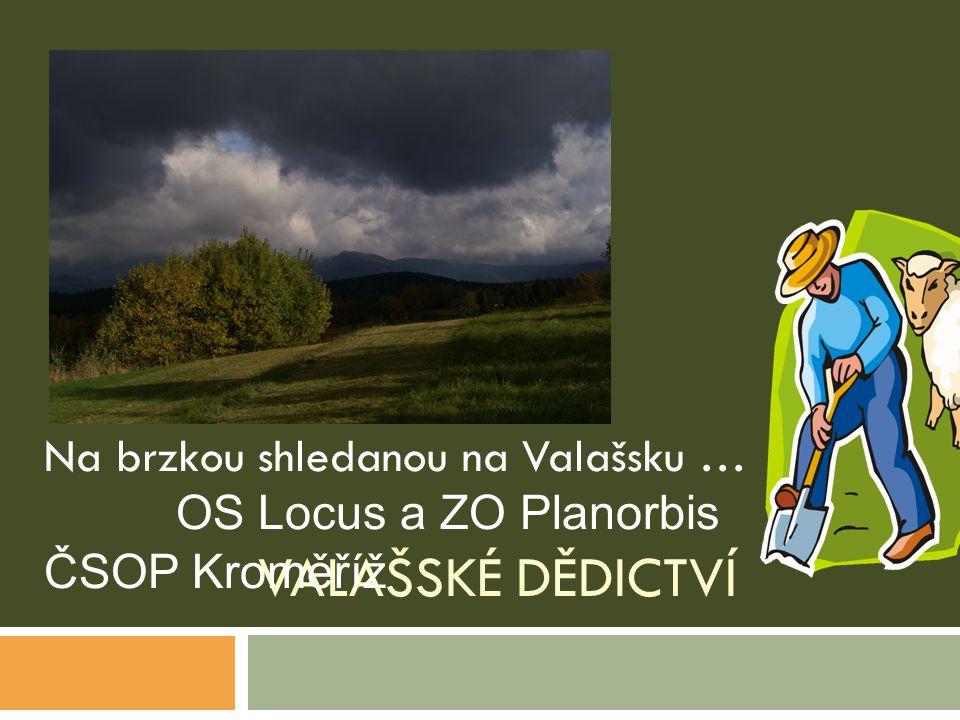 VALAŠSKÉ DĚDICTVÍ Na brzkou shledanou na Valašsku … OS Locus a ZO Planorbis ČSOP Kroměříž