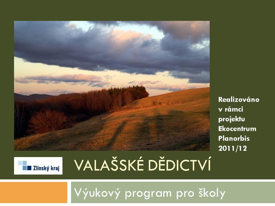 VALAŠSKÉ DĚDICTVÍ Výukový program pro školy Realizováno v rámci projektu Ekocentrum Planorbis 2011/12