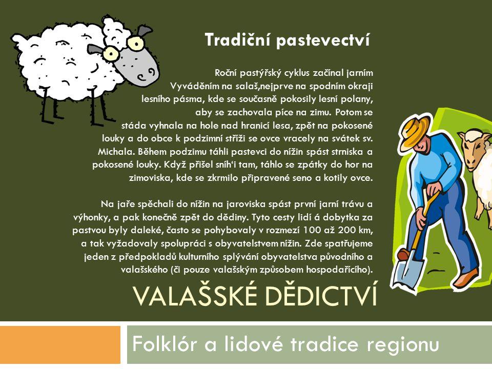 VALAŠSKÉ DĚDICTVÍ Folklór a lidové tradice regionu Roční pastýřský cyklus začínal jarním Vyváděním na salaš,nejprve na spodním okraji lesního pásma, k