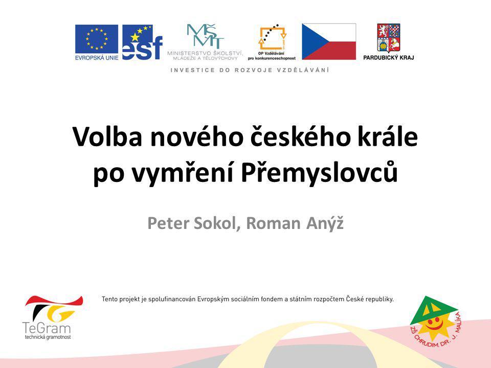 Volba nového českého krále po vymření Přemyslovců Peter Sokol, Roman Anýž
