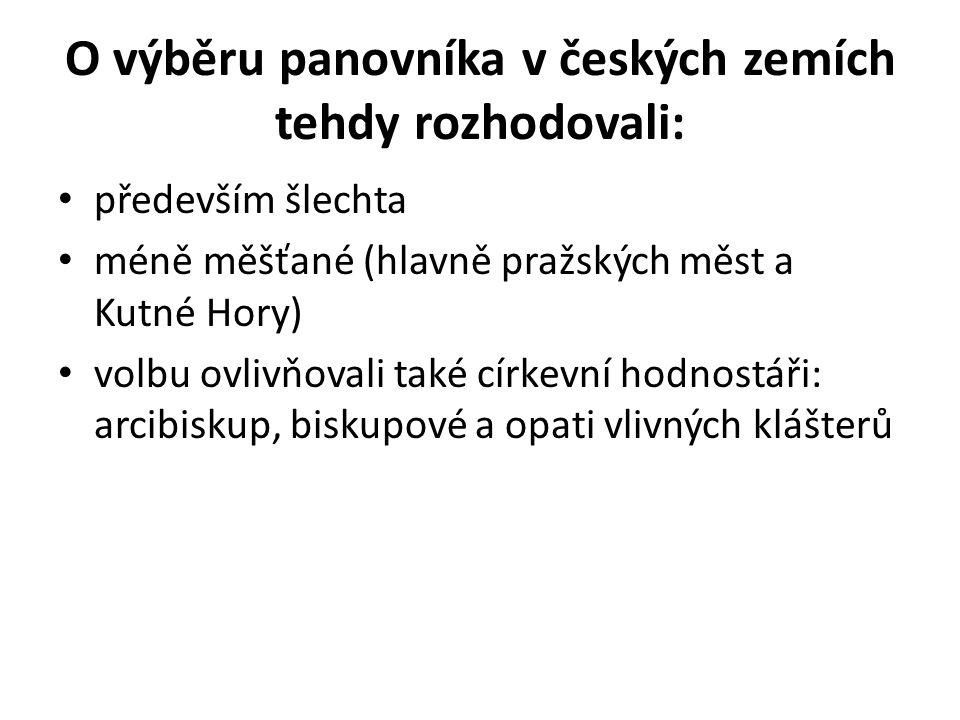 O výběru panovníka v českých zemích tehdy rozhodovali: především šlechta méně měšťané (hlavně pražských měst a Kutné Hory) volbu ovlivňovali také círk