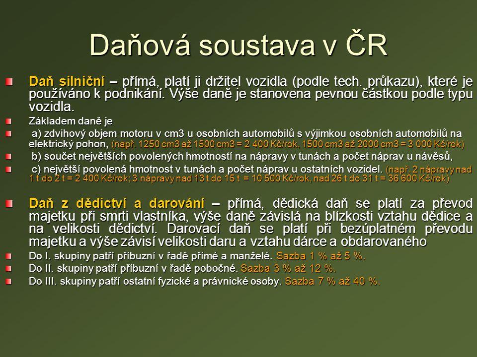 Daňová soustava v ČR Daň silniční – přímá, platí ji držitel vozidla (podle tech. průkazu), které je používáno k podnikání. Výše daně je stanovena pevn