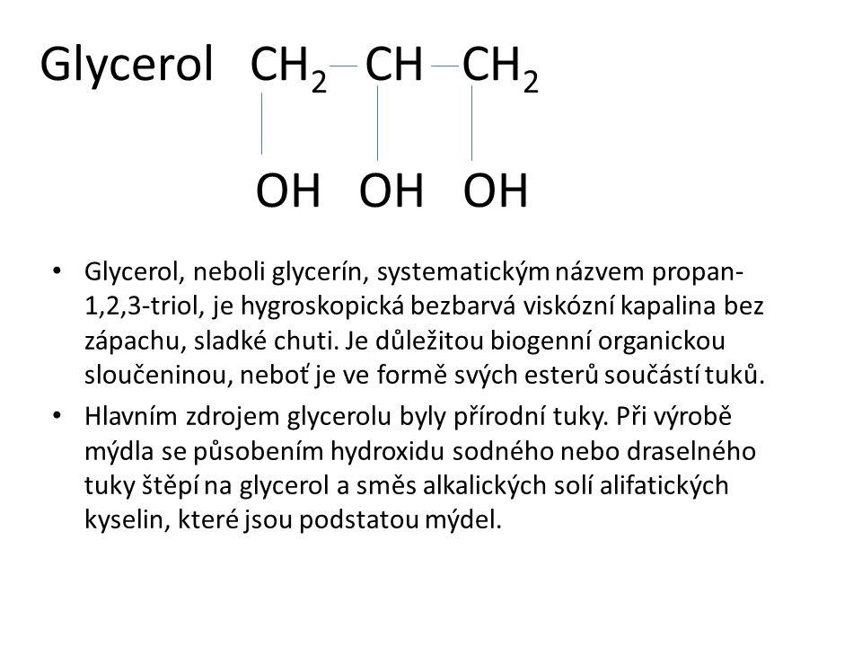 Glycerol CH 2 CH CH 2 OH OH OH Glycerol, neboli glycerín, systematickým názvem propan- 1,2,3-triol, je hygroskopická bezbarvá viskózní kapalina bez zá