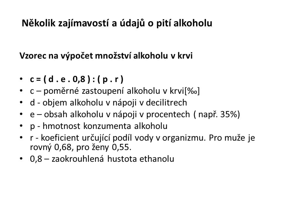 Vzorec na výpočet množství alkoholu v krvi c = ( d. e. 0,8 ) : ( p. r ) c – poměrné zastoupení alkoholu v krvi[‰] d - objem alkoholu v nápoji v decili