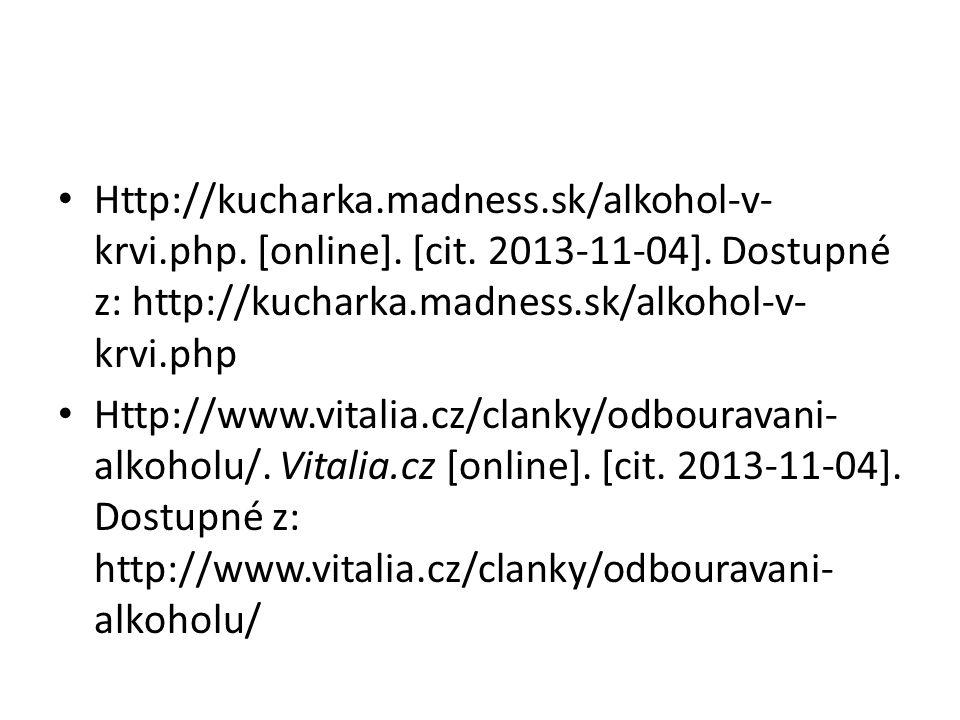 Http://kucharka.madness.sk/alkohol-v- krvi.php. [online]. [cit. 2013-11-04]. Dostupné z: http://kucharka.madness.sk/alkohol-v- krvi.php Http://www.vit