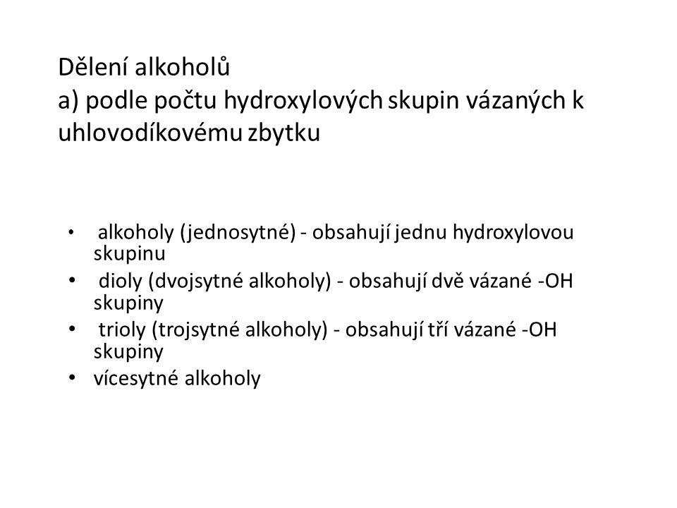 Dělení alkoholů a) podle počtu hydroxylových skupin vázaných k uhlovodíkovému zbytku alkoholy (jednosytné) - obsahují jednu hydroxylovou skupinu dioly