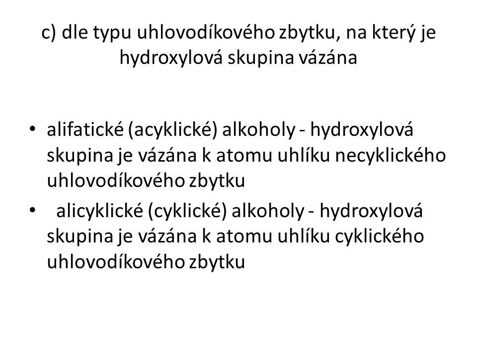 c) dle typu uhlovodíkového zbytku, na který je hydroxylová skupina vázána alifatické (acyklické) alkoholy - hydroxylová skupina je vázána k atomu uhlí