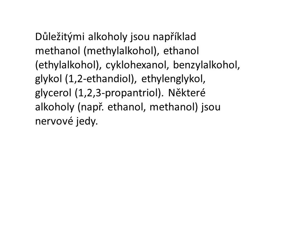 Důležitými alkoholy jsou například methanol (methylalkohol), ethanol (ethylalkohol), cyklohexanol, benzylalkohol, glykol (1,2-ethandiol), ethylenglyko