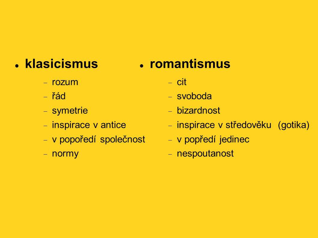 klasicismus  rozum  řád  symetrie  inspirace v antice  v popoředí společnost  normy romantismus  cit  svoboda  bizardnost  inspirace v střed